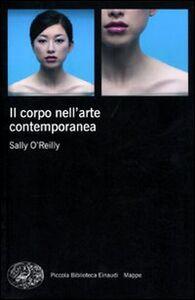 Libro Il corpo nell'arte contemporanea Sally O'Reilly