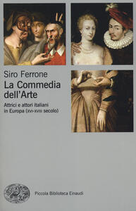 La commedia dell'arte. Attrici e attori italiani in Europa (XVI-XVIII secolo) - Siro Ferrone - copertina