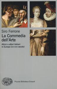 Foto Cover di La commedia dell'arte. Attrici e attori italiani in Europa (XVI-XVIII secolo), Libro di Siro Ferrone, edito da Einaudi