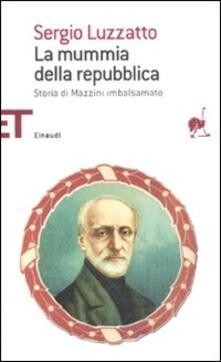 La mummia della repubblica. Storia di Mazzini imbalsamato - Sergio Luzzatto - copertina