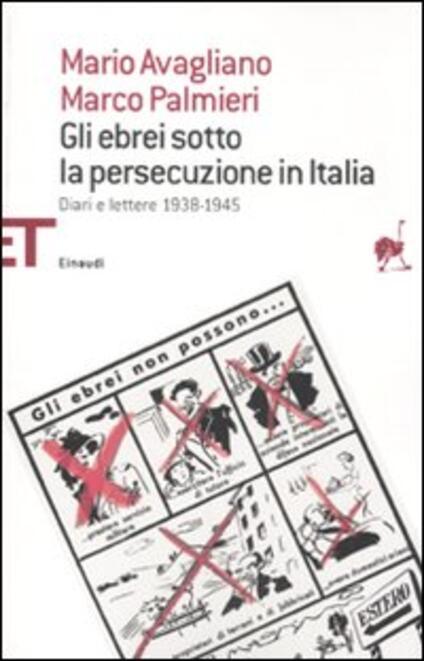Gli ebrei sotto la persecuzione in Italia. Diari e lettere 1938-1945 - Mario Avagliano,Marco Palmieri - copertina
