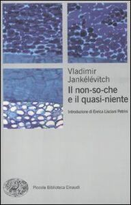 Foto Cover di Il non-so-che e il quasi-niente, Libro di Vladimir Jankélévitch, edito da Einaudi