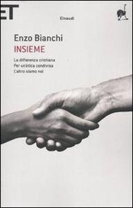 Foto Cover di Insieme: La differenza cristiana-Per un'etica condivisa-L'altro siamo noi, Libro di Enzo Bianchi, edito da Einaudi