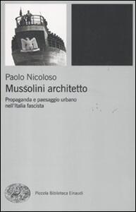 Mussolini architetto. Propaganda e paesaggio urbano nell'Italia fascista - Paolo Nicoloso - copertina