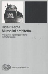 Foto Cover di Mussolini architetto. Propaganda e paesaggio urbano nell'Italia fascista, Libro di Paolo Nicoloso, edito da Einaudi
