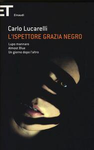 Libro L' ispettore Grazia Negro: Lupo mannaro-Almost blue-Un giorno dopo l'altro Carlo Lucarelli