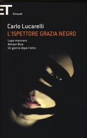 L' ispettore Grazia Negro: Lupo mannaro-Almost blue-Un giorno dopo l'altro