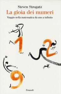 Foto Cover di La gioia dei numeri. Viaggio nella matematica da uno a infinito, Libro di Steven Strogatz, edito da Einaudi