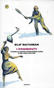 Libro I posseduti. Storie di grandi romanzieri russi e dei loro lettori Elif Batuman
