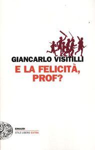 Foto Cover di E la felicità, prof?, Libro di Giancarlo Visitilli, edito da Einaudi