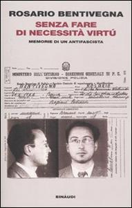 Libro Senza fare di necessità virtù. Memorie di un antifascista Rosario Bentivegna , Michela Ponzani