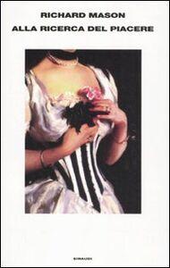 Foto Cover di Alla ricerca del piacere, Libro di Richard Mason, edito da Einaudi