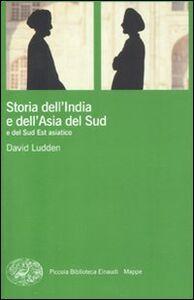 Foto Cover di Storia dell'India e dell'Asia del Sud e del Sud Est asiatico, Libro di David Ludden, edito da Einaudi