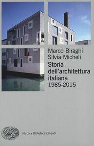Foto Cover di Storia dell'architettura italiana (1985-2012), Libro di Marco Biraghi,Silvia Micheli, edito da Einaudi