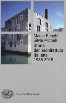 Storia dell'architettura italiana (1985-2012) - Marco Biraghi,Silvia Micheli - copertina