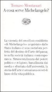 Libro A cosa serve Michelangelo? Tomaso Montanari