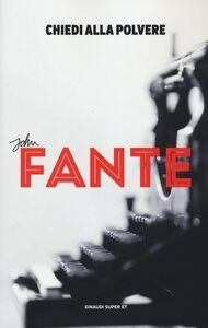 Foto Cover di Chiedi alla polvere, Libro di John Fante, edito da Einaudi