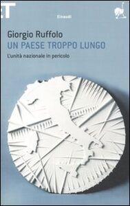 Foto Cover di Un paese troppo lungo. L'unità nazionale in pericolo, Libro di Giorgio Ruffolo, edito da Einaudi