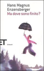 Foto Cover di Ma dove sono finito?, Libro di Hans M. Enzensberger, edito da Einaudi