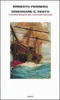 Disegnare il vento. L'ultimo viaggio del capitano Salgari - Ferrero Ernesto - wuz.it