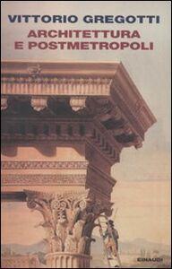 Libro Architettura e postmetropoli Vittorio Gregotti