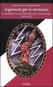 Libro Argomenti per lo sterminio. L'antisemitismo e i suoi stereotipi nella cultura europea (1850-1920) Francesco Germinario