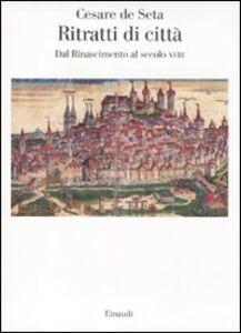 Foto Cover di Ritratti di città europee. Dal Rinascimento al secolo XVIII, Libro di Cesare De Seta, edito da Einaudi