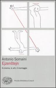 Ejzenstejn. Il cinema, le arti, il montaggio - Antonio Somaini - copertina
