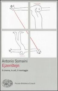 Foto Cover di Ejzenstejn. Il cinema, le arti, il montaggio, Libro di Antonio Somaini, edito da Einaudi