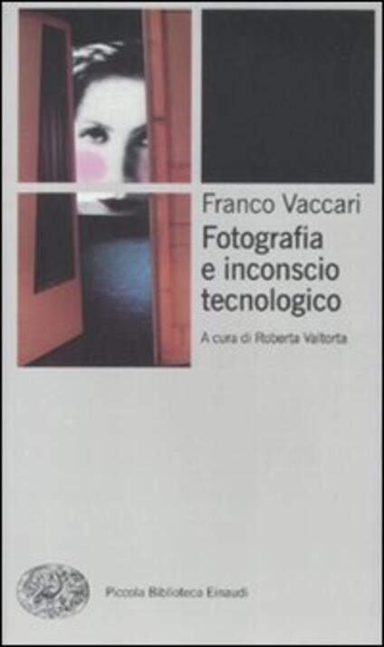 Fotografia e inconscio tecnologico - Franco Vaccari - copertina