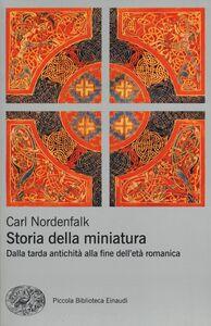 Libro Storia della miniatura. Dalla tarda antichità alla fine dell'età romanica Carl Nordenfalk