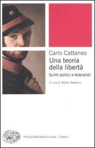 Una teoria della libertà. Scritti politici e federalisti - Carlo Cattaneo - copertina