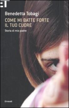 Come Mi Batte Forte Il Tuo Cuore Storia Di Mio Padre Benedetta Tobagi Libro Einaudi Super Et Ibs