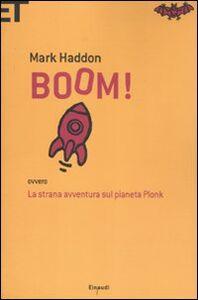 Foto Cover di Boom! Ovvero: la strana avventura sul pianeta Plonk, Libro di Mark Haddon, edito da Einaudi