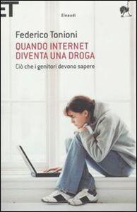 Foto Cover di Quando internet diventa una droga. Ciò che i genitori devono sapere, Libro di Federico Tonioni, edito da Einaudi