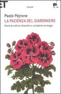 La pazienza del giardiniere. Storie di ordinari disordini e variopinte strategie - Paolo Pejrone - copertina