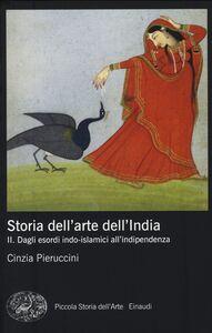 Libro Storia dell'arte dell'India. Vol. 2: Dagli esordi indo-islamici all'indipendenza. Cinzia Pieruccini