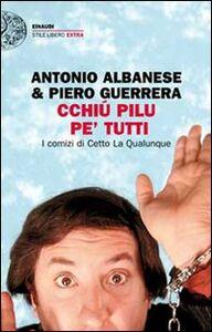 Libro Cchiú pilu pe' tutti. I comizi di Cetto La Qualunque Antonio Albanese , Piero Guerrera
