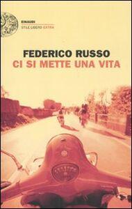 Foto Cover di Ci si mette una vita, Libro di Federico Russo, edito da Einaudi