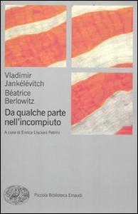 Libro Da qualche parte nell'incompiuto Vladimir Jankélévitch , Béatrice Berlowitz