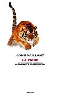 La La tigre. Un'avventura siberiana di vendetta e sopravvivenza - Vaillant John - wuz.it