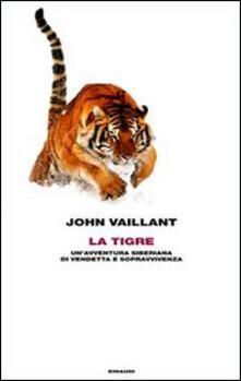 La tigre. Un'avventura siberiana di vendetta e sopravvivenza - John Vaillant - copertina