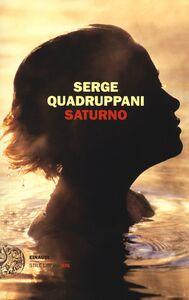 Foto Cover di Saturno, Libro di Serge Quadruppani, edito da Einaudi