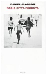 Radio città perduta - Daniel Alarcón - copertina