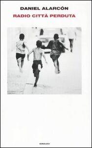 Foto Cover di Radio città perduta, Libro di Daniel Alarcón, edito da Einaudi