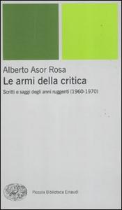 Libro Le armi della critica. Scritti e saggi degli anni ruggenti (1960-1970) Alberto Asor Rosa