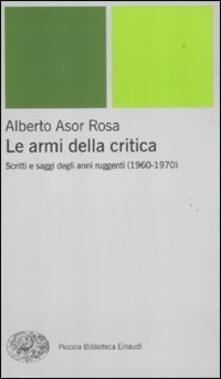 Rallydeicolliscaligeri.it Le armi della critica. Scritti e saggi degli anni ruggenti (1960-1970) Image