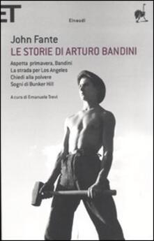 Le storie di Arturo Bandini: Aspetta primavera, Bandini-La strada per Los Angeles-Chiedi alla polvere-Sogni di Bunker Hill.pdf