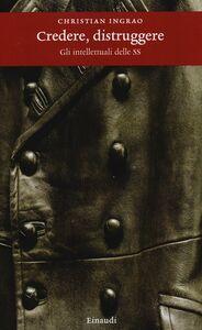 Foto Cover di Credere, distruggere. Gli intellettuali delle SS, Libro di Christian Ingrao, edito da Einaudi