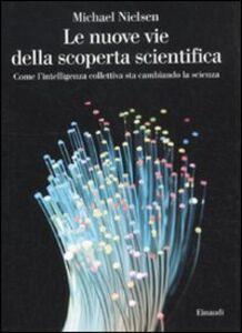 Foto Cover di Le nuove vie della scoperta scientifica. Come l'intelligenza collettiva sta cambiando la scienza, Libro di Michael Nielsen, edito da Einaudi